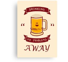 Drinking my problems away Canvas Print