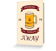 Drinking my problems away Greeting Card