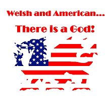 Welsh and American... There is a God! T Shirts, Stickers and Other Gifts Photographic Print