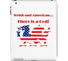Welsh and American... There is a God! T Shirts, Stickers and Other Gifts iPad Case/Skin