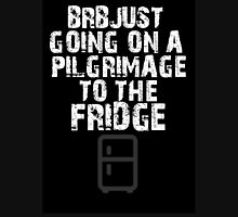 BRB just going on a pilgrimage to the fridge Unisex T-Shirt