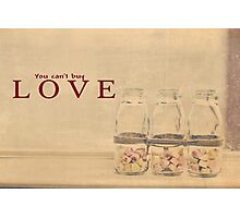 You can't buy love Photographic Print