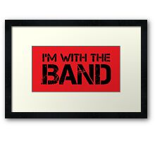 I'm With The Band (Black Lettering) Framed Print