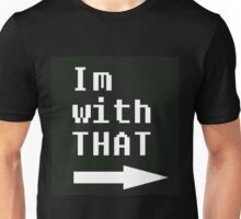 Im with THAT!  Unisex T-Shirt