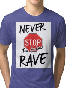Never stop the fucking rave Tri-blend T-Shirt