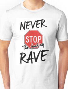 Never stop the fucking rave Unisex T-Shirt