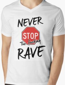 Never stop the fucking rave Mens V-Neck T-Shirt