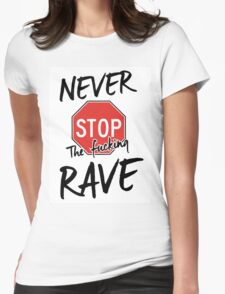 Never stop the fucking rave Womens Fitted T-Shirt