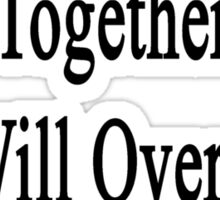 If We All Work Together We Will Overcome This Drought  Sticker