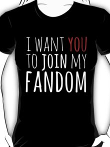 I WANT YOU TO JOIN MY FANDOM T-Shirt