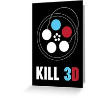 Kill 3D Greeting Card
