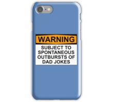 WARNING: SUBJECT TO SPONTANEOUS OUTBURSTS OF DAD JOKES iPhone Case/Skin
