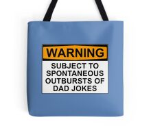 WARNING: SUBJECT TO SPONTANEOUS OUTBURSTS OF DAD JOKES Tote Bag