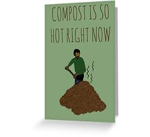 Compost Is So Hot Right Now Greeting Card