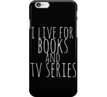 i live for books and tv series (white) iPhone Case/Skin