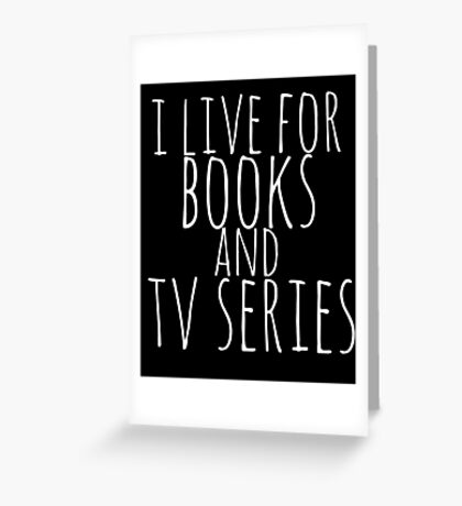 i live for books and tv series (white) Greeting Card