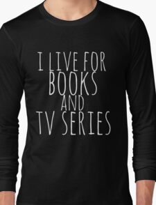 i live for books and tv series (white) Long Sleeve T-Shirt