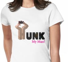 Mr. Hunk...My Man! Womens Fitted T-Shirt