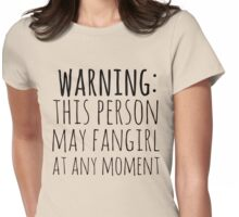 warning: this person may fangirl at any moment Womens Fitted T-Shirt