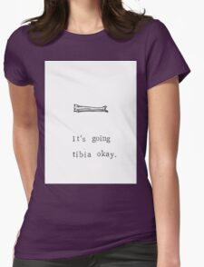 It's Going Tibia Okay Womens Fitted T-Shirt