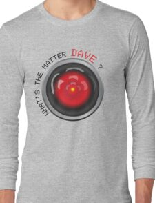 What's the matter Dave? | HAL 9000 Long Sleeve T-Shirt