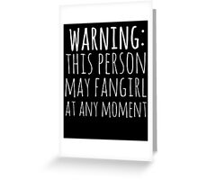 warning: this person may fangirl at any moment (white) Greeting Card