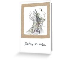 You're So Vein Greeting Card