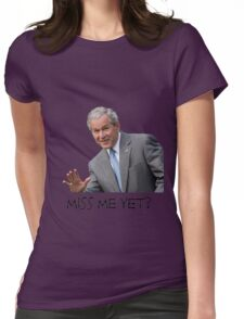 Miss Bush Yet? Womens Fitted T-Shirt