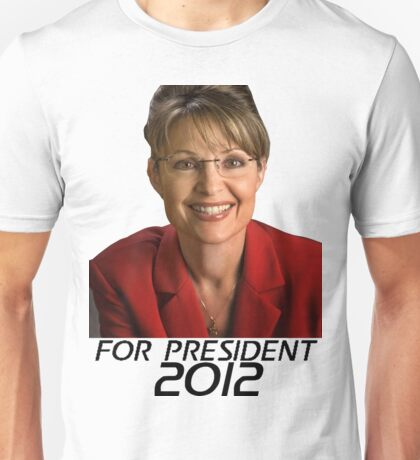 Sarah Palin For Presdient 2012 Unisex T-Shirt