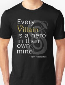 Every Villain is Hero Unisex T-Shirt