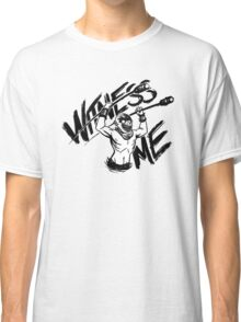 WITNESS ME Classic T-Shirt