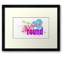 RIGHT ROUND Framed Print