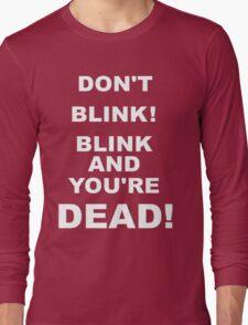 DON'T BLINK! Long Sleeve T-Shirt