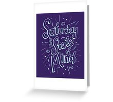Saturday State of Mind Greeting Card