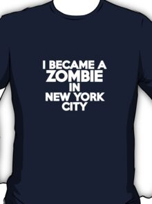 I became a zombie in New York T-Shirt