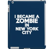 I became a zombie in New York iPad Case/Skin