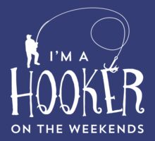 I'm A Hooker On The Weekends Funny Fishing T Shirt by bitsnbobs