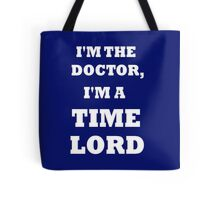 I'm the Doctor, I'm a TIME LORD Tote Bag