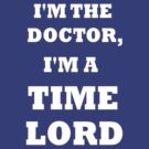 I'm the Doctor, I'm a TIME LORD by alexiliadis