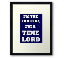 I'm the Doctor, I'm a TIME LORD Framed Print