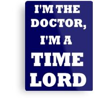 I'm the Doctor, I'm a TIME LORD Metal Print