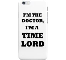 I'm the Doctor, I'm a TIME LORD iPhone Case/Skin