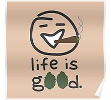 life is g00d. Poster