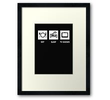 EAT - SLEEP - TV-SHOWS Framed Print