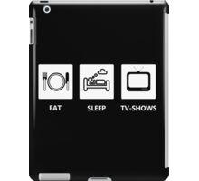 EAT - SLEEP - TV-SHOWS iPad Case/Skin