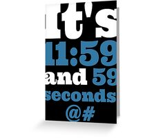 It's 11:59 and 59 Seconds... Greeting Card