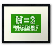 N=3. Biologists Do it Reproducibly (white text) Framed Print