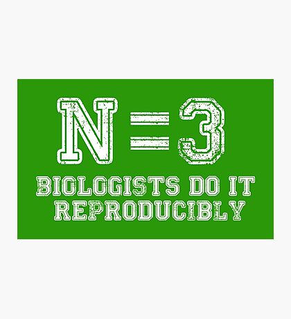 N=3. Biologists Do it Reproducibly (white text) Photographic Print