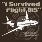 &quot;I Survived Flight 815&quot; But I&#x27;m Not Dead Sure? (BROWN) by godgeeki