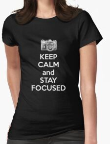 Keep Calm And Stay Focused Womens Fitted T-Shirt